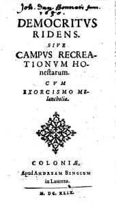 Democritus ridens, sive campus recreationum honestarum: cum exorcismo melancholiae