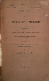Notes on Histological Methods: Including a Brief Consideration of the Methods of Pathological and Vegetable Histology and the Application of the Microscope to Jurisprudence