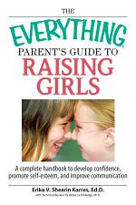 The Everything Parent's Guide To Raising Girls