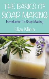 The Basics Of Soap Making: Introduction To Soap Making
