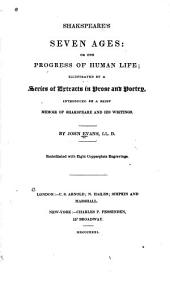 Shakspeare's Seven Ages: Or, The Progress of Human Life