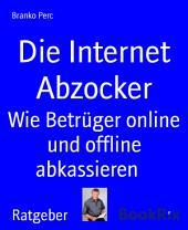 Die Internet Abzocker: Wie Betrüger online und offline abkassieren
