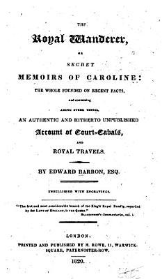 The Royal Wanderer  Or Secret Memoirs of Caroline