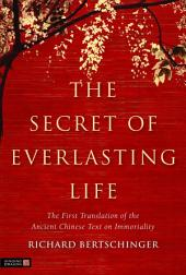 The Secret of Everlasting Life: The First Translation of the Ancient Chinese Text on Immortality