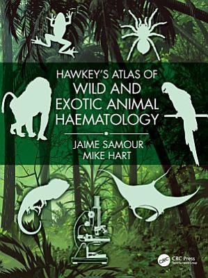 Hawkey s Atlas of Wild and Exotic Animal Haematology PDF