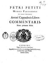 Petri Petiti ... In tres priores Aretaei Cappadocis libros commentarii