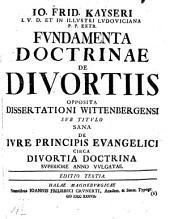 Fundamenta doctrinae de divortiis: opposita Dissertationi Wittenb. sub titulo: Sana de iure principis evang. circa divortia doctrina