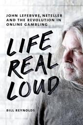 Life Real Loud: John Lefebvre, Neteller and the Revolution in Online Gambling