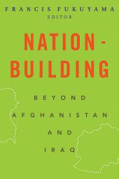 Nation-Building: Beyond Afghanistan and Iraq