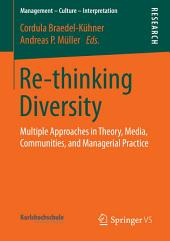 Re-thinking Diversity: Multiple Approaches in Theory, Media, Communities, and Managerial Practice