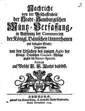 Nachricht von der beschaffenheit der stadt-hamburgischen müntz-verfassung in ansehung der commercien der königl. dänischen unterthanen mit besagter stadt ...