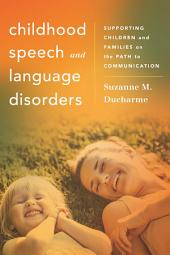 Childhood Speech and Language Disorders: Supporting Children and Families on the Path to Communication