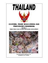 Thailand Customs, Trade Regulations and Procedures Handbook Volume 2 Trade Policy and Customs Procedures Development: Volume 2