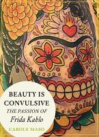 Beauty is Convulsive  The Passion of Frida Kahlo PDF