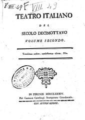 Teatro italiano del secolo decimottavo volume primo -sesto!: Volumi 1-2