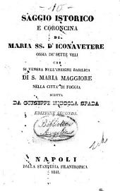 Saggio Istorico E Coroncina di Maria SS. D' Iconavetere Ossia De'Sette Veli Che Si Venera Nell' Insigne Basilica di S. Maria Maggiore Nella Citta di Foggia
