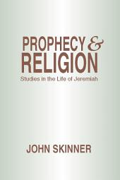 Prophecy and Religion: Studies in the Life of Jeremiah