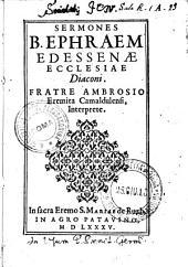 Sermones B. Ephraem Edessenæ ecclesiae diaconi. Fratre Ambrosio eremita Camaldulensi, interprete
