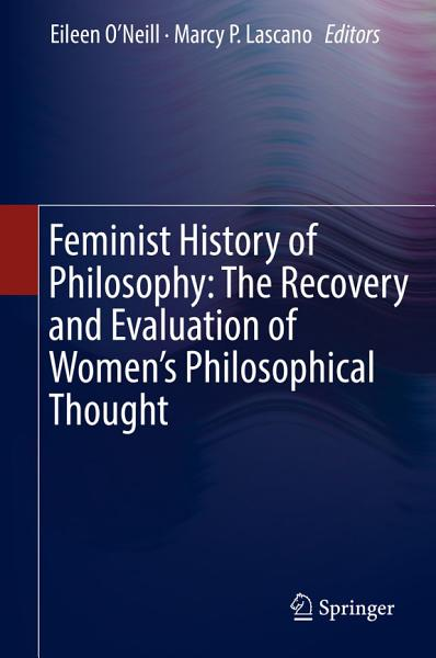 Feminist History of Philosophy: The Recovery and Evaluation of Women's Philosophical Thought