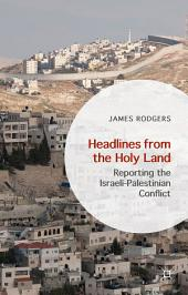 Headlines from the Holy Land: Reporting the Israeli-Palestinian Conflict
