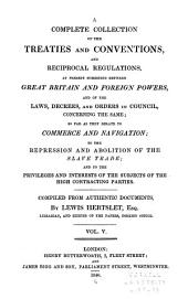 A Complete Collection of the Treaties and Conventions, and Reciprocal Regulations, at Present Subsisting Between Great Britain and Foreign Powers, and of the Laws, Decrees, and Orders in Council, Concerning the Same ...