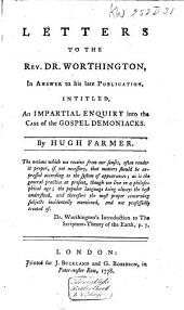 Letters to the Rev. Dr. Worthington: In Answer to His Late Publication Intitled, An Impartial Enquiry Into the Case of the Gospel Demoniacks