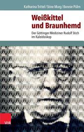 Weißkittel und Braunhemd: Der Göttinger Mediziner Rudolf Stich im Kaleidoskop