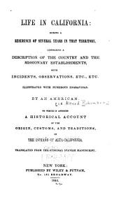 Life in California: During a Residence of Several Years in that Territory: Comprising a Description of the Country and the Missionary Establishments ...