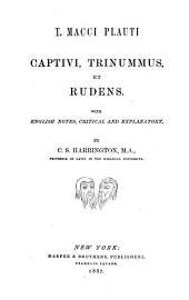 T. Macci Plauti Captivi: Trinummus, Et Rudens. With English Notes, Critical and Explanatory. By C.S. Harrington ...