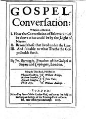 Gospel-conversation ... Being the third book of Burrough's works published by Thomas Goodwyn, William Greenhil, Sydrach Simpson and others , etc