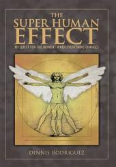 The Super Human Effect: My Quest for the Moment When Everything Changes