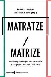Matratze/Matrize: Möblierung von Subjekt und Gesellschaft. Konzepte in Kunst und Architektur
