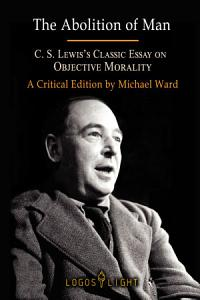 The Abolition of Man  C S  Lewis   s Classic Essay on Objective Morality Book