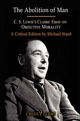 The Abolition of Man  C S  Lewis   s Classic Essay on Objective Morality