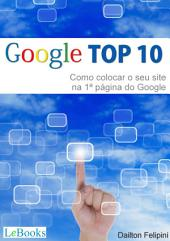 Google Top 10 Digital - Como colocar o seu site na primeira página do Google