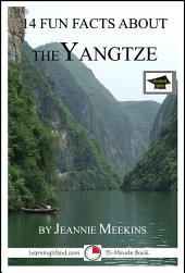 14 Fun Facts About the Yangtze: A 15-Minute Book: Educational Version