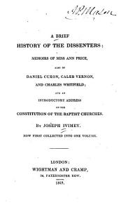 A brief history of the dissenters: memoirs of Miss Ann Price also of Daniel Cuxon, Caleb Vernon, and Charles Whitfield and an introductory address on the constitution of the Baptist churches