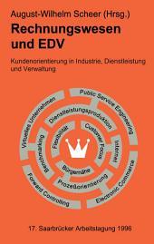 Rechnungswesen und EDV. 17. Saarbrücker Arbeitstagung 1996: Kundenorientierung in Industrie, Dienstleistung und Verwaltung