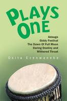 Plays One Adaugo Giddy Festival  the Dawn of Full Moon  Daring Destiny and Withered Thrust PDF