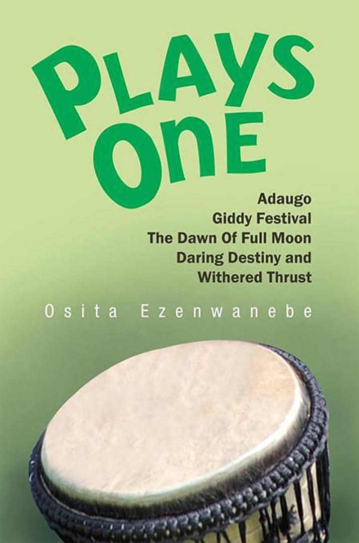 Plays One:Adaugo,Giddy Festival, the Dawn of Full Moon, Daring Destiny and Withered Thrust