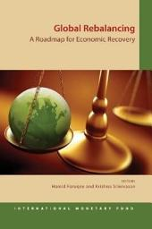 Global Rebalancing: A Roadmap for Economic Recovery