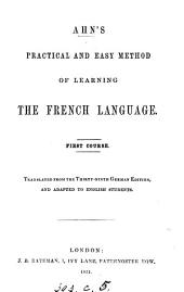 Ahn's Practical and easy method of learning the French language, tr. and adapted to English students. 1st course
