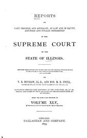 Reports of Cases at Law and in Chancery Argued and Determined in the Supreme Court of Illinois: Volume 45