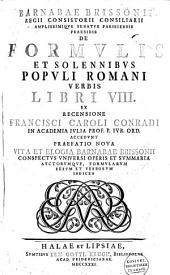 Barnabae Brissonii regii consistorii consiliarii ... De formvlis et solennibvs popvli Romani verbis libri VIII.