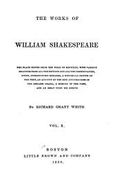 The Works of William Shakespeare: The Plays Edited from the Folio of MDCXXIII, with Various Readings from All the Editions and All the Commentators, Notes, Introductory Remarks, a Historical Sketch of the Text, an Account of the Rise and Progress of the English Drama, a Memoir of the Poet, and an Essay Upon the Genius, Volume 10