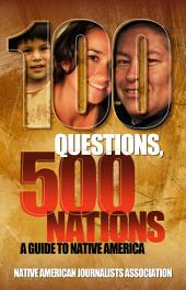 100 Questions, 500 Nations: A Guide to Native America: Covering tribes, treaties, sovereignty, casinos, reservations, Indian health, education, religion, culture and tribal membership