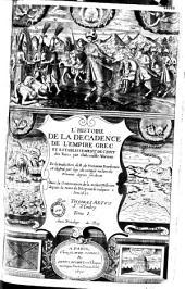 L'Histoire de la décadence de l'Empire grec et establissement de celuy des Turcs: contenant ce qui s'est passé dans cet empire depuis l'an 1612 jusqu'à... 1649