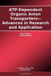ATP-Dependent Organic Anion Transporters—Advances in Research and Application: 2012 Edition: ScholarlyBrief