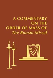A Commentary on the Order of Mass of The Roman Missal   A New English Translation PDF