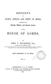 Reports of Scotch Appeals and Writs of Error: Together with Peerage, Divorce, and Practice Cases, in the House of Lords, 1847-1865